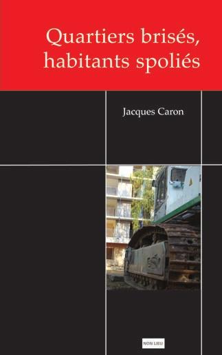 Quartiers brisés, habitants spoliés par Jacques Caron